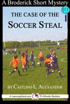 The Case of the Soccer Steal: A 15-Minute Brodericks Mystery