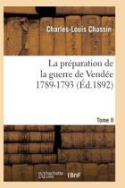 La Pr paration de la Guerre de Vend e, 1789-1793. Tome 2 ( d.1892)