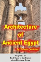 Architecture of Ancient Egypt: Chapter 1 of Brief Guide to the History of Architectural Styles
