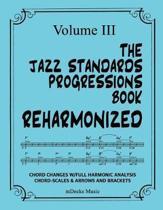 The Jazz Standards Progressions Book Reharmonized Vol. III