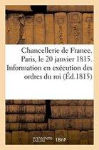 Chancellerie de France. Paris, Le 20 Janvier 1815. Information Faite En Ex�cution Des Ordres Du Roi