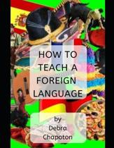 How to Teach a Foreign Language: Tips, Advice, and Resources for Foreign Language Teachers