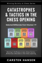 Catastrophes & Tactics in the Chess Opening - Selected Brilliancies from Earlier Volumes
