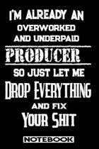 I'm Already An Overworked And Underpaid Producer. So Just Let Me Drop Everything And Fix Your Shit!: Blank Lined Notebook - Appreciation Gift For Prod