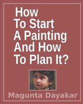 How to Start a Painting and How to Plan It ?