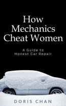 How Mechanics Cheat Women: A Guide to Honest Car Repair