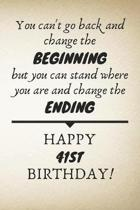 You Can't Go Back And Change The Beginning Happy 41st Birthday: 41st Birthday Gift Quote / Journal / Notebook / Diary / Unique Greeting Card Alternati
