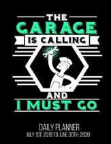 The Garage Is Calling And I Must Go Daily Planner July 1st, 2019 To June 30th, 2020: Funny Husband Dad Mechanic Daily Planner
