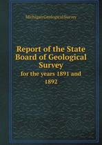 Report of the State Board of Geological Survey for the Years 1891 and 1892