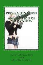 Procrastination Is the Assignation of Motivation