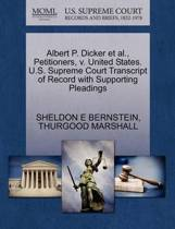 Albert P. Dicker et al., Petitioners, V. United States. U.S. Supreme Court Transcript of Record with Supporting Pleadings