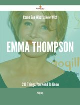 Come See What's New With Emma Thompson - 218 Things You Need To Know