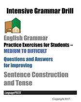 Intensive Grammar Drill English Grammar Practice Exercises for Students MEDIUM TO DIFFICULT