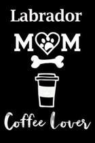 Labrador Mom Coffee Lover