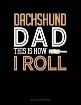 Dachshund Dad This Is How I Roll