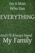 Im a man who has everything and I'll always need my family: Blank Journal, 50 Pages, 6 x 9, Family unity present, Soft Cover (grass), Matte Finish