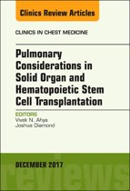 Pulmonary Considerations in Solid Organ and Hematopoietic Stem Cell Transplantation, An Issue of Clinics in Chest Medicine, E-Book