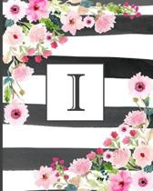 I: Pretty Monogram Initial Letter I Lined Notebook for Women or Girls to Write In - Black & White Stripes with Floral Des
