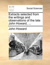 Extracts Selected from the Writings and Observations of the Late John Howard,