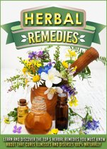 Herbal Remedies Learn And Discover The Top 5 Herbal Remedies You Must Know About That Cures Illnesses And Diseases 100% Naturally