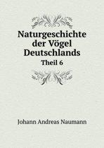 Naturgeschichte Der Vogel Deutschlands Theil 6