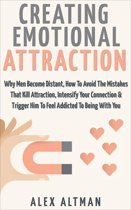 Creating Emotional Attraction: Why Men Become Distant, How To Avoid The Mistakes That Kill Attraction, Intensify Your Connection & Trigger Him To Feel Addicted To Being With You