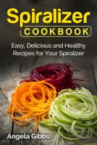 Spiralizer Cookbook: Easy, Delicious and Healthy Recipes for Your Spiralizer