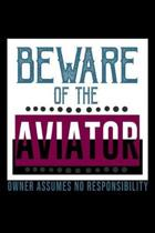 Beware of the aviator. Owner assumes no responsibility: Notebook - Journal - Diary - 110 Lined pages - 6 x 9 in - 15.24 x 22.86 cm - Doodle Book - Fun
