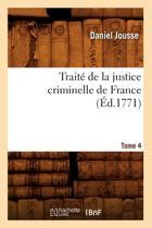 Traite de la Justice Criminelle de France.... Tome 4 (Ed.1771)