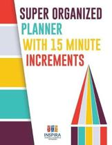 Super Organized Planner with 15 Minute Increments
