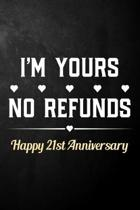 I'm Yours No Refunds Happy 21st Anniversary: Funny 21st Wedding Anniversary Journal / Notebook / Hilarious 21 Years Together Gift ( 6 x 9 - 120 Blank