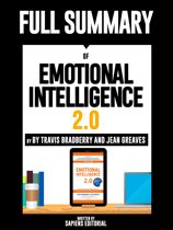 Full Summary Of ''Emotional Intelligence 2.0 – By Travis Bradberry and Jean Greaves''