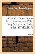 Afbeelding van Histoire de France, Depuis Le 18 Brumaire, Nov1799, Jusqu� La Paix de Tilsitt, Juillet 1807. T. 3