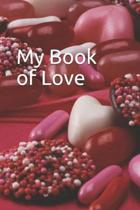 My Book of Love: Keep notes about Love. Love quotes. Things you love. Anything goes.