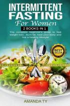 Intermittent Fasting For Women: 2 books in 1: + Intermittent Fasting: The complete beginner's guide to fast weight loss, burn fat, heal your body and