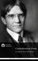 Delphi Complete Poetical Works of The Confederation Poets (Illustrated)