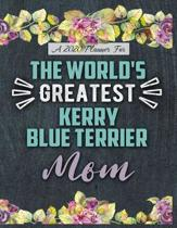 A 2020 Planner for The World's Greatest Kerry Blue Terrier Mom: Daily and Monthly Pages, A Nice Gift for a Woman or Girl Who Loves Their Pet and Wants
