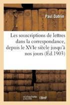Les Souscriptions de Lettres Dans La Correspondance, Depuis Le Xvie Si cle Jusqu' Nos Jours