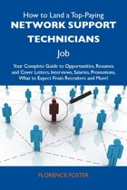 How to Land a Top-Paying Network support technicians Job: Your Complete Guide to Opportunities, Resumes and Cover Letters, Interviews, Salaries, Promotions, What to Expect From Recruiters and More
