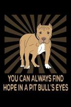 You Can Always Find Hope In A Pitbull's Eyes: Pit Bull Owner And Lover Gifts Blank Notebook