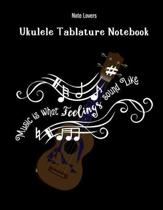 Music Is What Feelings Sound Like: Ukulele Tablature Notebook: Perfect Gift for Ukulele Players
