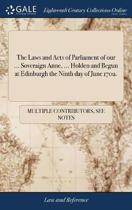 The Laws and Acts of Parliament of Our ... Soveraign Anne, ... Holden and Begun at Edinburgh the Ninth Day of June 1702.