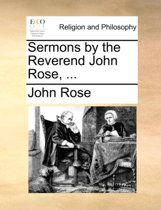Sermons by the Reverend John Rose, ...