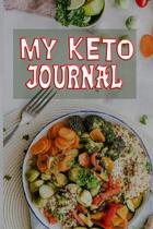 My Keto Journal: Meal Tracker And Macro Logbook Ketogenic Diet Food Diary (Fitness Planners And Weight Loss)