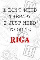 I Don't Need Therapy I Just Need To Go To Riga: 6x9'' Dot Bullet Travel Stamps Notebook/Journal Funny Gift Idea For Travellers, Explorers, Backpackers,