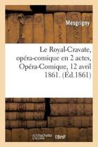 Le Royal-Cravate, Op�ra-Comique En 2 Actes. Op�ra-Comique, 12 Avril 1861.