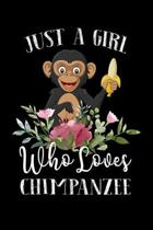 Just a Girl Who Loves Chimpanzee: Perfect Chimpanzee Lover Gift For Girl. Cute Notebook for Chimpanzee Lover. Gift it to your Sister, Daughter, Mother