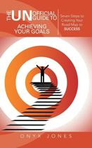 The Unofficial Guide to Achieving Your Goals