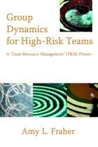 Group Dynamics for High-Risk Teams
