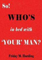 So! Who's in Bed with 'Your' Man?